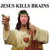 JesusKillsBrainsyeahbaby.jpg
