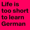 Life-is-too-short-to-learn-German.jpeg