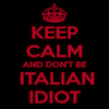keep-calm-and-dont-be-italian-idiot.png